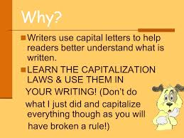 know the rules or laws of capitalization and use them in your