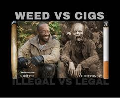 Weed Meme - weed vs cigs weed memes com o deaths deathsday llegal vs legal