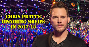 check out chris pratt u0027s upcoming movies in 2017 18