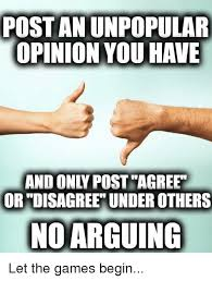 Unpopular Opinion Meme - post an unpopular opinion you have and only post agree ordisagree