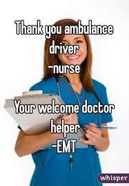 Ambulance Driver Meme - you ambulance driver nurse your welcome doctor helper emt