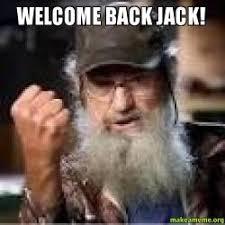 Welcome Back Meme - welcome back jack make a meme