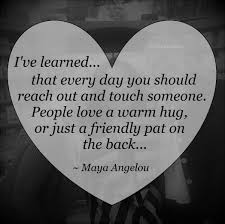 quotes by maya angelou about friendship i u0027ve learned that every day you should reach out and touch someone