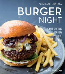 burger night williams sonoma book by kate mcmillan official
