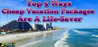 top 5 ways cheap vacation packages are a saver staypromo