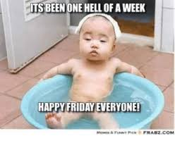 Happy Friday Meme Funny - its been one hell of a week happy friday everyone friday meme