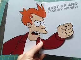Shut Up And Take My Money Meme - shut up and take my money birthday card lovely futurama meme gift