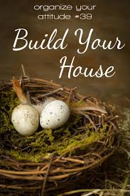 build your house simplified organization ask god for the bricks of love and lay them as the foundation and the strong walls of your home with the mortar of kindness