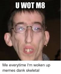 Wot Meme - u wot m83 me everytime i m woken up memes dank skeletal dank
