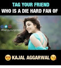 Die Hard Meme - tag your friend who is a die hard fan of kajal aggarwal meme on me me