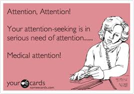 Seeking Hilarious Attention Attention Your Attention Seeking Is In Serious Need Of