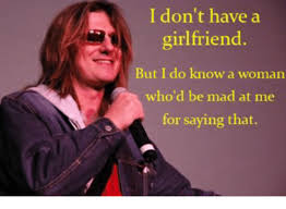Mad Woman Meme - i don t have a girlfriend but i do know a woman who d be mad at me