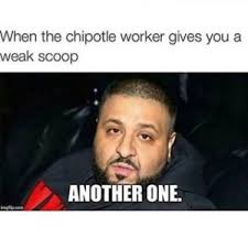 Chipotle Memes - chipotle another one know your meme