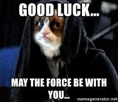 May The Force Be With You Meme - good luck may the force be with you grumpy cat star wars