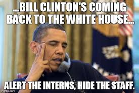 Obama Bill Clinton Meme - bill s coming back imgflip