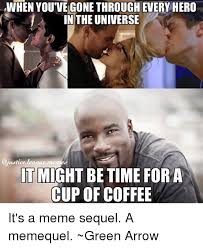 Arrow Meme - when you ve gone through every hero inthe universe it might betime