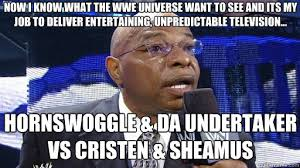 Undertaker Meme - now i know what the wwe universe want to see and its my job to