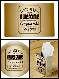 Favors For 75th Birthday by World S Most Awesome 75 Year Theme