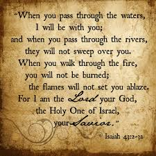 Comforting Bible Verses For Funerals Isaiah 43 2 3a One Of My All Time Fav Verses We Have Passed Thru