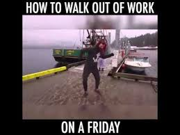 Friday Work Meme - leaving work on a friday like a boss youtube