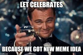We Got This Meme - leonardo dicaprio cheers meme imgflip