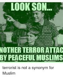Meme Synonyms - look son notherterrorattac by peaceful muslims terrorist is not a