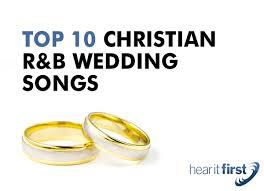 wedding songs top 10 christian r b wedding songs news hear it