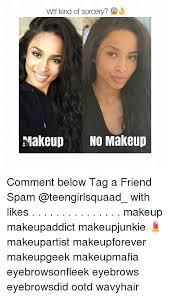 Makeup Artist Memes - wtf kind of sorcery makeup no makeup comment below tag a friend