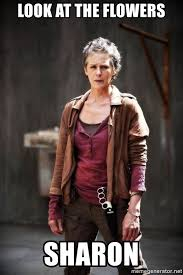 Carol Walking Dead Meme - look at the flowers sharon walking dead carol meme generator