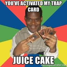 You Ve Activated My Trap Card Meme - you ve activated my trap card juice cake yugioh nigga meme