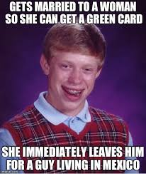 Green Card Meme - bad with women brian imgflip