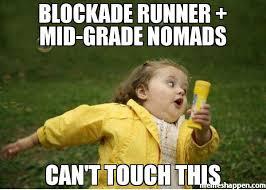 Runner Meme - blockade runner mid grade nomads can t touch this meme