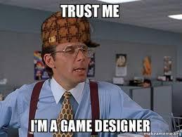 Designer Meme - trust me i m a game designer scumbag boss make a meme