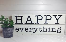 happy everything sign happy everything wooden sign the holmsted