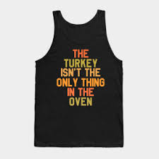 thanksgiving vest the turkey isn t the only thing in the oven thanksgiving day