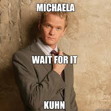 Michaela Meme - michaela wait for it kuhn barney stinson quickmeme