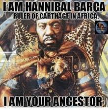 Barca Memes - am hannibal barca ruler ofcarthageinafrica am yourancestor meme on
