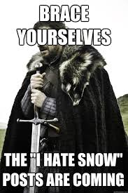 Hate Snow Meme - brace yourselves the i hate snow posts are coming winter is