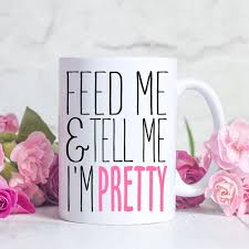 Pretty Mugs Funny Mugs Funny Coffee Mug Feed Me And Tell Me I U0027m