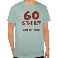 60 year birthday t shirts 60th birthday t shirt for men and women with a sense of