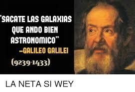 Galileo Meme - tsacate las galakias que ando bien astronomico galileo galilei 9239