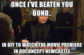 Casino Movie Memes - once i ve beaten you bond in off to watch the movie premiere in