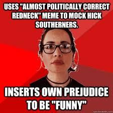 Politically Correct Meme - uses almost politically correct redneck meme to mock hick