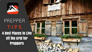 4 best places to live off the grid for preppers survivor u0027s fortress