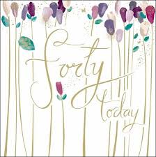floral forty today 40th birthday card karenza paperie
