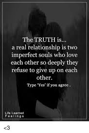 Real Relationship Memes - the truth is a real relationship is two imperfect souls who love