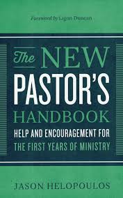 the new pastor u0027s handbook help and encouragement for the first