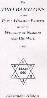 hislop two babylons two babylons or the papal worship proved to be the worship of