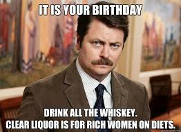 Birthday Memes For Women - it is your birthday drink all the whiskey clear liquor is for