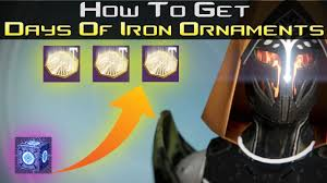 destiny how to get day s of iron ornaments